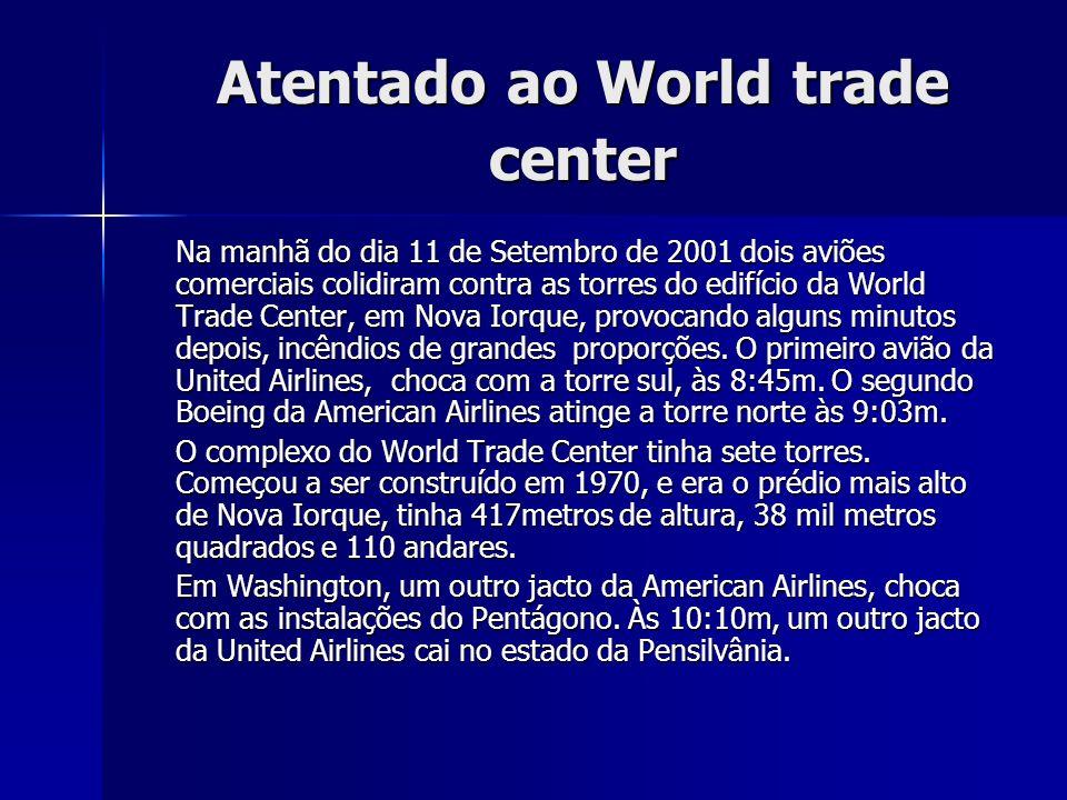 Atentado ao World trade center Na manhã do dia 11 de Setembro de 2001 dois aviões comerciais colidiram contra as torres do edifício da World Trade Center, em Nova Iorque, provocando alguns minutos depois, incêndios de grandes proporções.