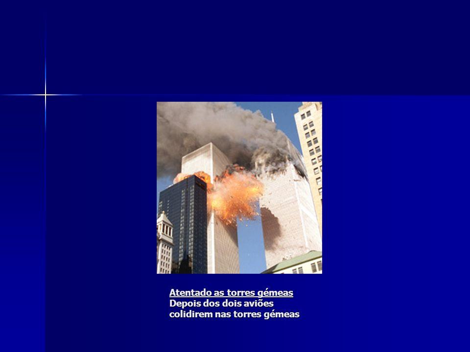 Atentado as torres gémeas Depois dos dois aviões colidirem nas torres gémeas