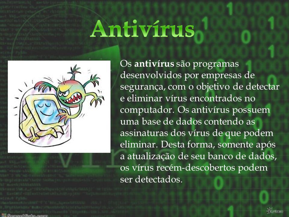 Os antivírus são programas desenvolvidos por empresas de segurança, com o objetivo de detectar e eliminar vírus encontrados no computador. Os antivíru