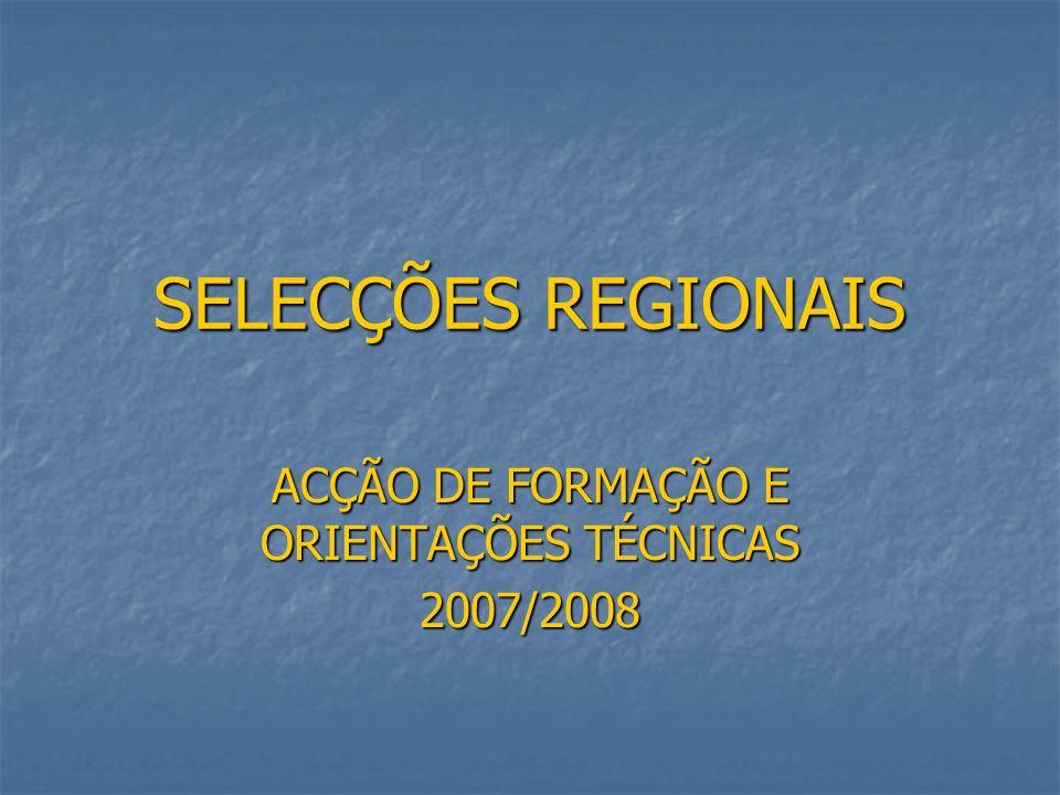 SELECÇÕES REGIONAIS ACÇÃO DE FORMAÇÃO E ORIENTAÇÕES TÉCNICAS 2007/2008