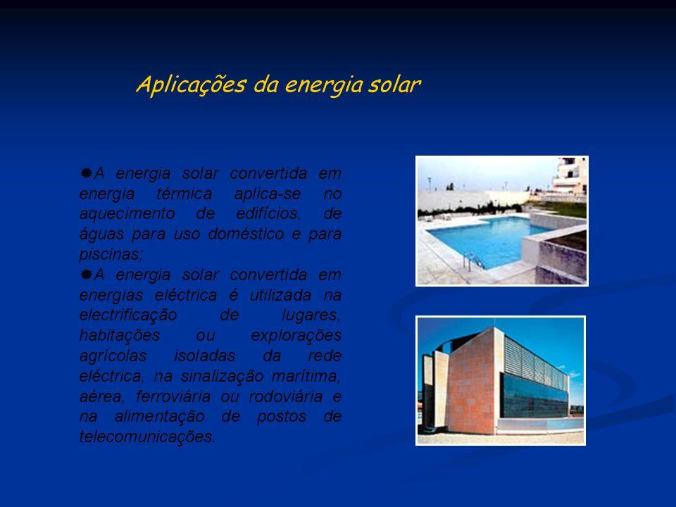 A energia solar convertida em energia térmica aplica-se no aquecimento de edifícios, de águas para uso doméstico e para piscinas; A energia solar conv