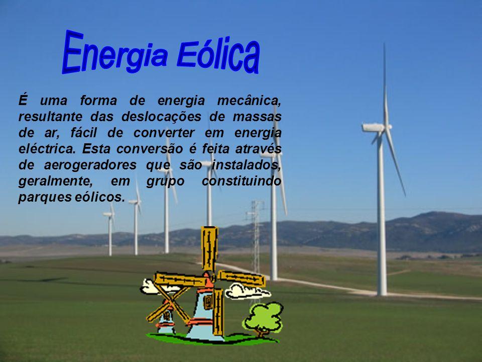 É uma forma de energia mecânica, resultante das deslocações de massas de ar, fácil de converter em energia eléctrica. Esta conversão é feita através d
