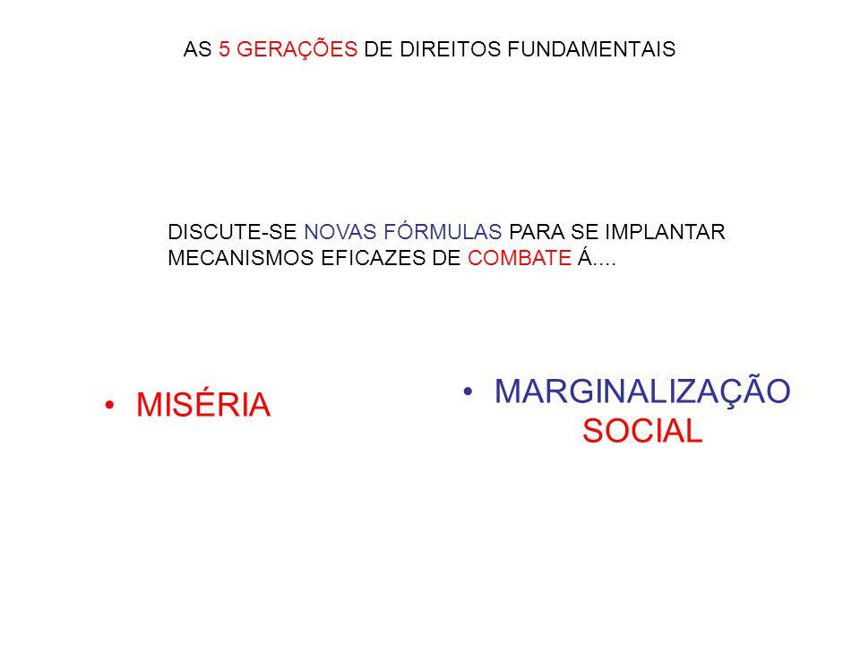 AS 5 GERAÇÕES DE DIREITOS FUNDAMENTAIS MISÉRIA MARGINALIZAÇÃO SOCIAL DISCUTE-SE NOVAS FÓRMULAS PARA SE IMPLANTAR MECANISMOS EFICAZES DE COMBATE Á....