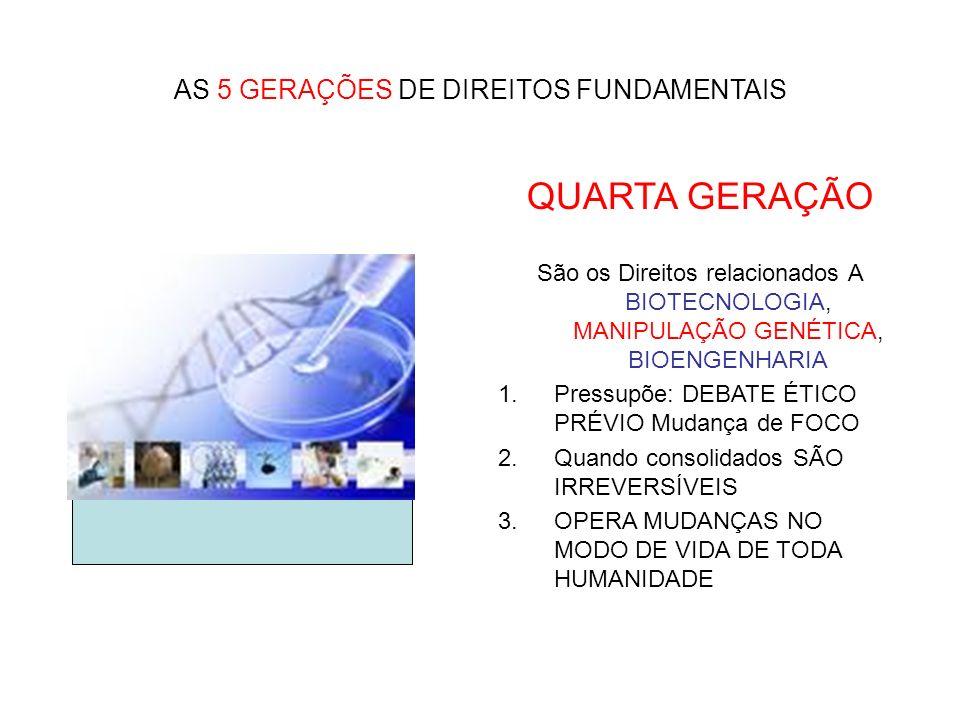 AS 5 GERAÇÕES DE DIREITOS FUNDAMENTAIS QUARTA GERAÇÃO São os Direitos relacionados A BIOTECNOLOGIA, MANIPULAÇÃO GENÉTICA, BIOENGENHARIA 1.Pressupõe: D