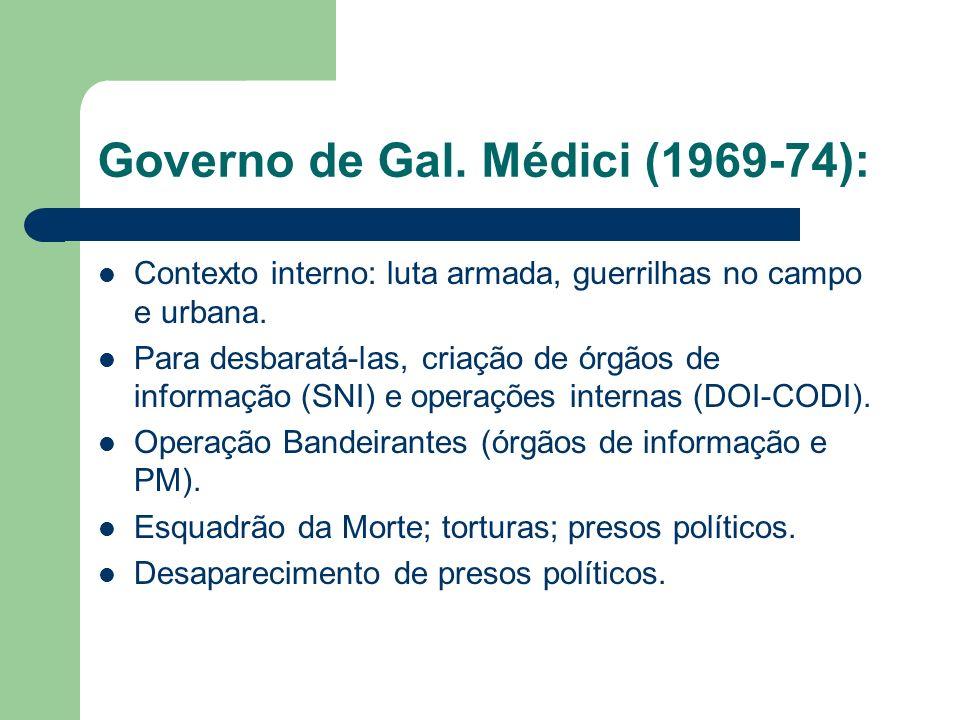 Governo de Gal. Médici (1969-74): Contexto interno: luta armada, guerrilhas no campo e urbana. Para desbaratá-las, criação de órgãos de informação (SN