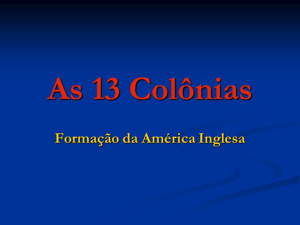 As 13 Colônias Formação da América Inglesa