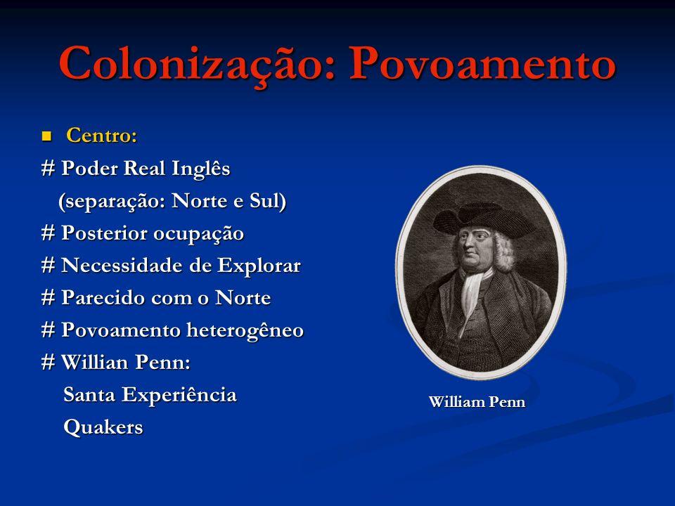 Colonização: Povoamento Centro: Centro: # Poder Real Inglês (separação: Norte e Sul) (separação: Norte e Sul) # Posterior ocupação # Necessidade de Ex