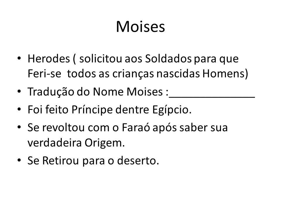 Moises Herodes ( solicitou aos Soldados para que Feri-se todos as crianças nascidas Homens) Tradução do Nome Moises :______________ Foi feito Príncipe