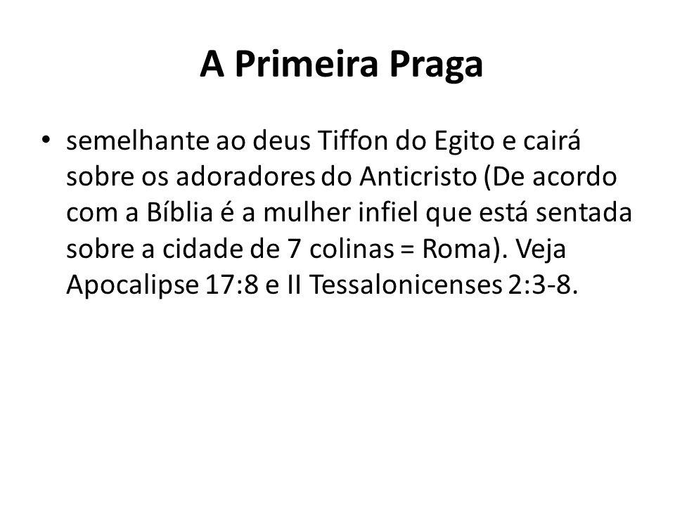 A Primeira Praga semelhante ao deus Tiffon do Egito e cairá sobre os adoradores do Anticristo (De acordo com a Bíblia é a mulher infiel que está senta