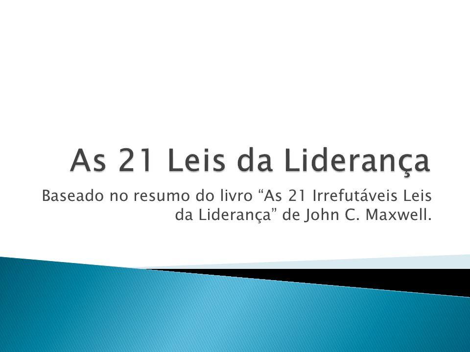Baseado no resumo do livro As 21 Irrefutáveis Leis da Liderança de John C. Maxwell.