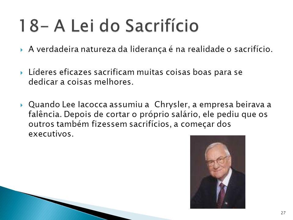 A verdadeira natureza da liderança é na realidade o sacrifício. Líderes eficazes sacrificam muitas coisas boas para se dedicar a coisas melhores. Quan