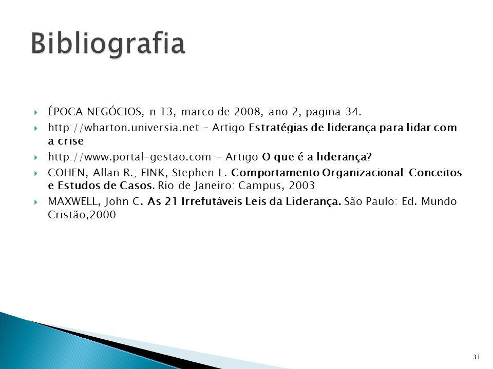ÉPOCA NEGÓCIOS, n 13, marco de 2008, ano 2, pagina 34. http://wharton.universia.net – Artigo Estratégias de liderança para lidar com a crise http://ww