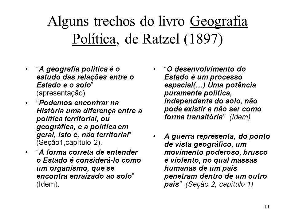 11 Alguns trechos do livro Geografia Política, de Ratzel (1897) A geografia política é o estudo das relações entre o Estado e o solo (apresentação) Po