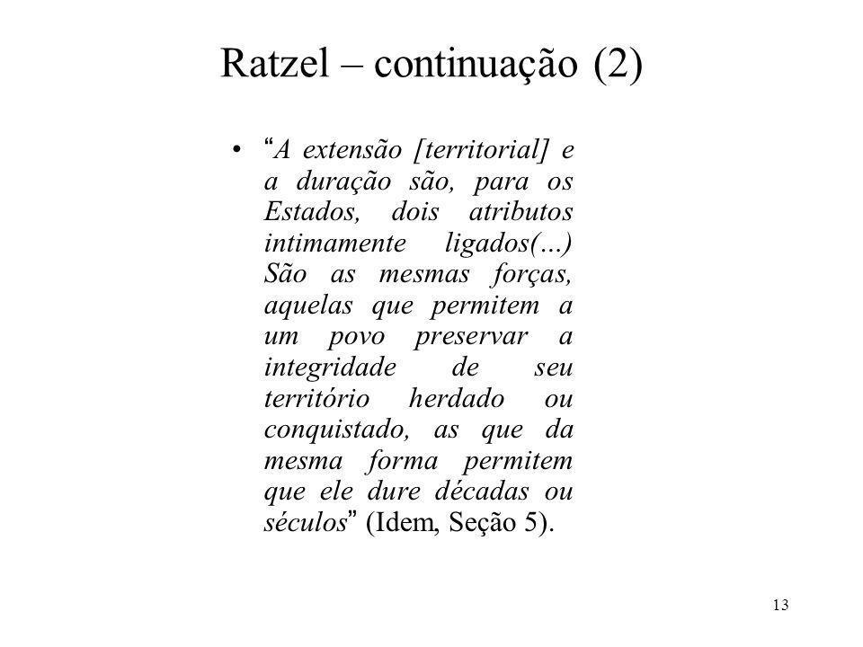 13 Ratzel – continuação (2) A extensão [territorial] e a duração são, para os Estados, dois atributos intimamente ligados(…) São as mesmas forças, aqu