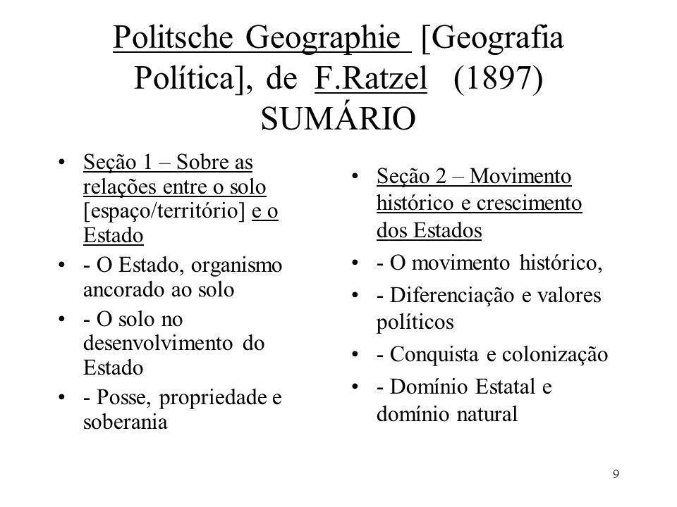 9 Politsche Geographie [Geografia Política], de F.Ratzel (1897) SUMÁRIO Seção 1 – Sobre as relações entre o solo [espaço/território] e o Estado - O Es