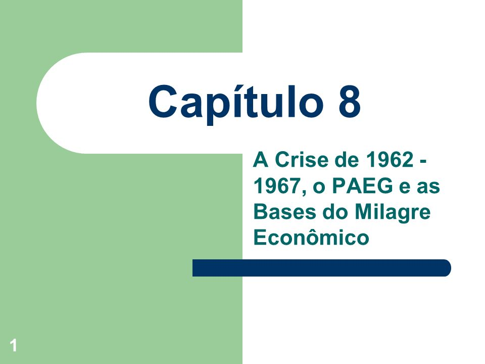 1 Capítulo 8 A Crise de 1962 - 1967, o PAEG e as Bases do Milagre Econômico