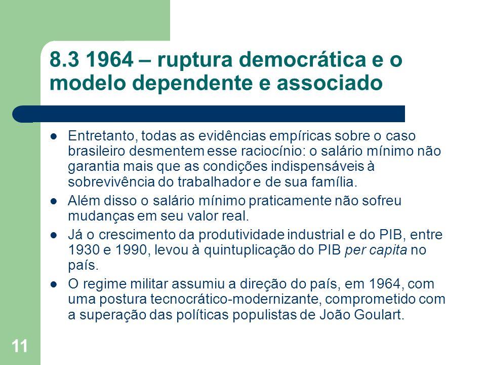 11 8.3 1964 – ruptura democrática e o modelo dependente e associado Entretanto, todas as evidências empíricas sobre o caso brasileiro desmentem esse r