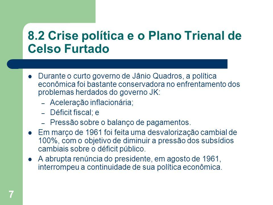 7 8.2 Crise política e o Plano Trienal de Celso Furtado Durante o curto governo de Jânio Quadros, a política econômica foi bastante conservadora no en