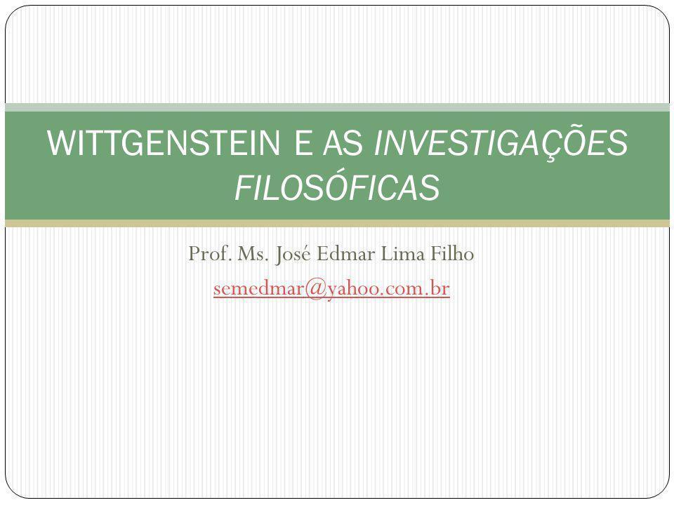 Prof. Ms. José Edmar Lima Filho semedmar@yahoo.com.br WITTGENSTEIN E AS INVESTIGAÇÕES FILOSÓFICAS