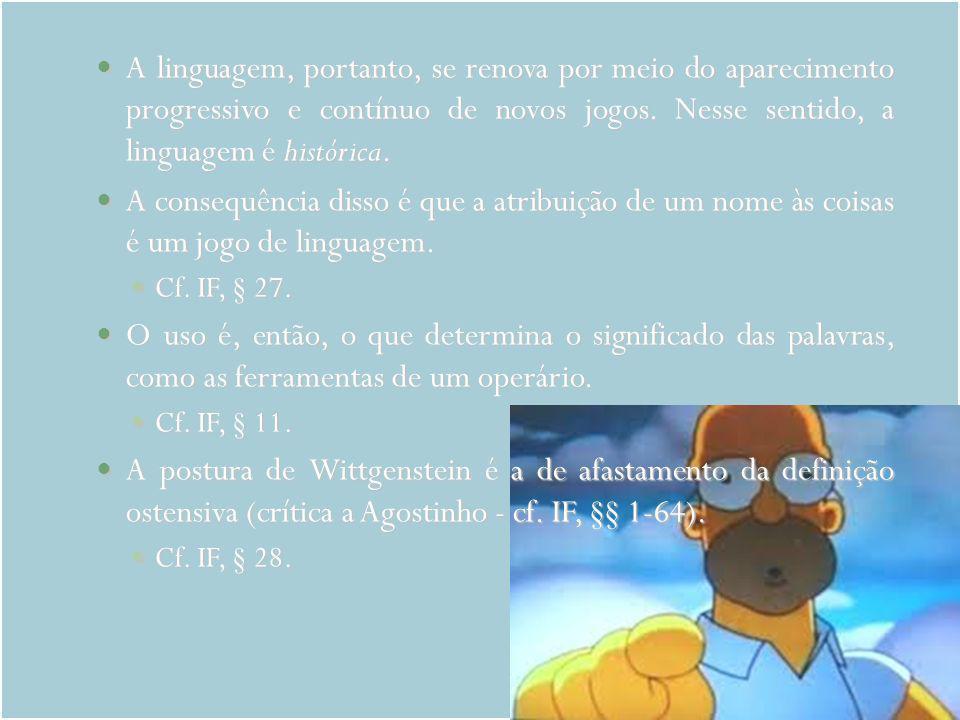 A linguagem, portanto, se renova por meio do aparecimento progressivo e contínuo de novos jogos. Nesse sentido, a linguagem é histórica. A linguagem,
