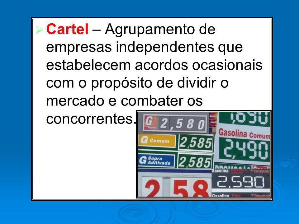 Cartel – Agrupamento de empresas independentes que estabelecem acordos ocasionais com o propósito de dividir o mercado e combater os concorrentes.