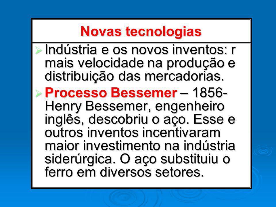 Novas tecnologias Indústria e os novos inventos: r mais velocidade na produção e distribuição das mercadorias. Indústria e os novos inventos: r mais v