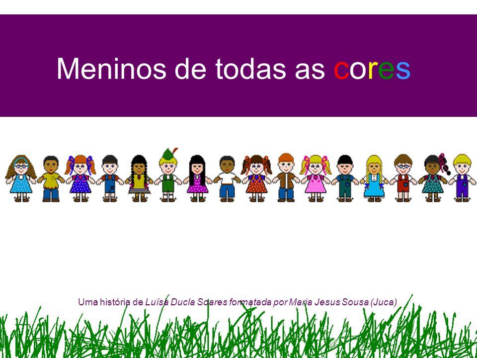 Meninos de todas as cores Uma história de Luísa Ducla Soares formatada por Maria Jesus Sousa (Juca)