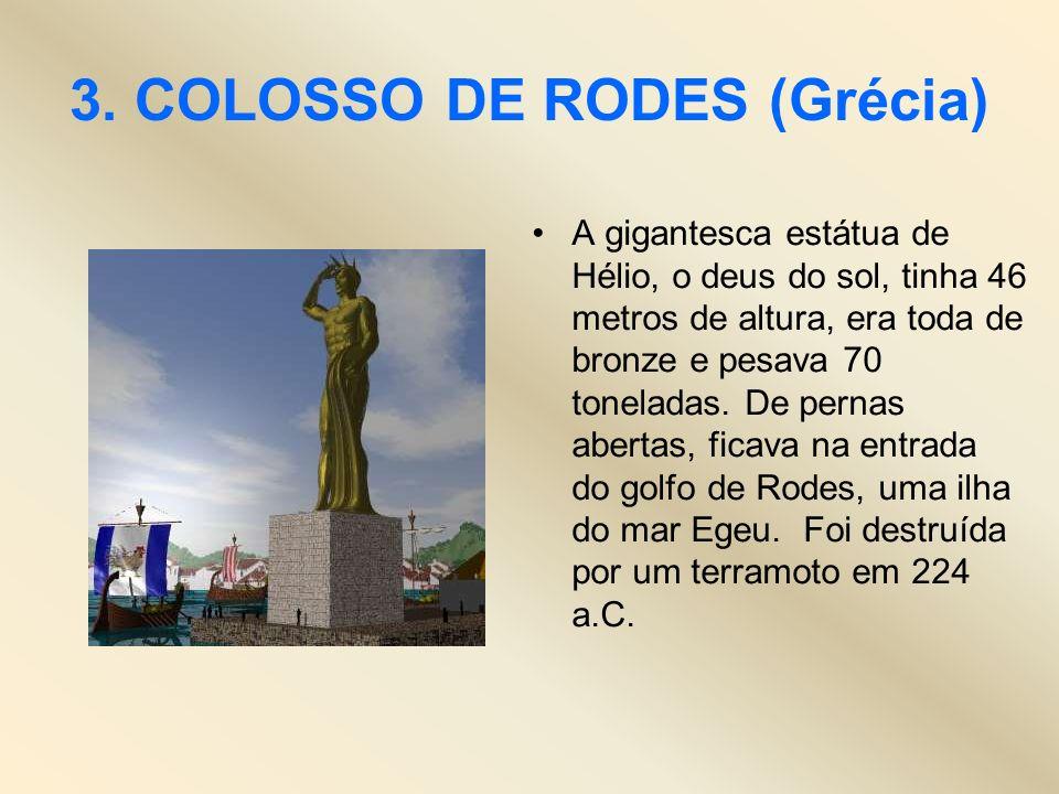 3. COLOSSO DE RODES (Grécia) A gigantesca estátua de Hélio, o deus do sol, tinha 46 metros de altura, era toda de bronze e pesava 70 toneladas. De per