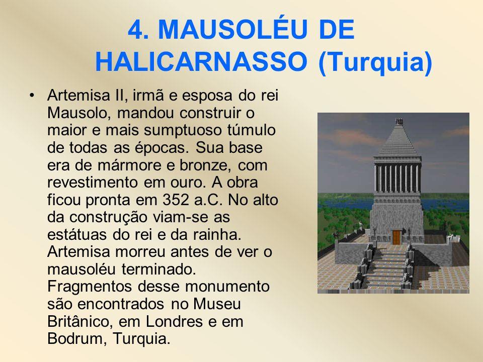 4. MAUSOLÉU DE HALICARNASSO (Turquia) Artemisa II, irmã e esposa do rei Mausolo, mandou construir o maior e mais sumptuoso túmulo de todas as épocas.