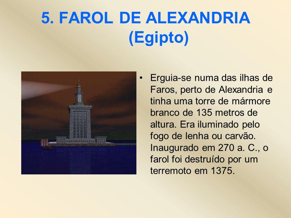 5. FAROL DE ALEXANDRIA (Egipto) Erguia-se numa das ilhas de Faros, perto de Alexandria e tinha uma torre de mármore branco de 135 metros de altura. Er