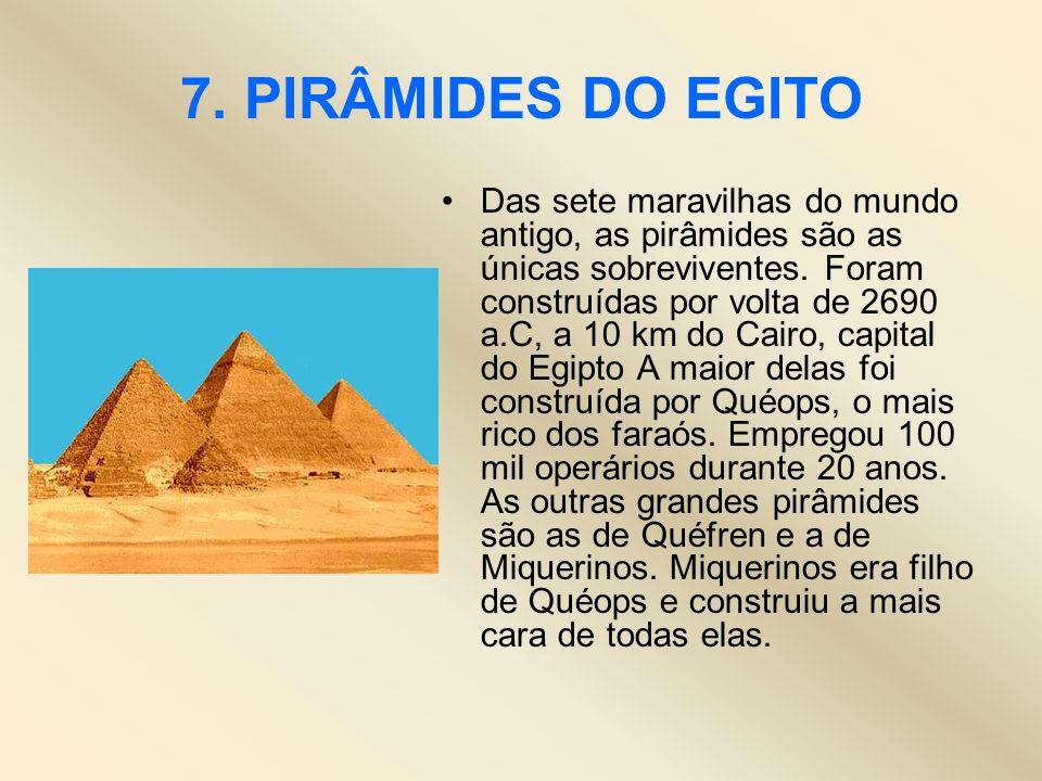 7. PIRÂMIDES DO EGITO Das sete maravilhas do mundo antigo, as pirâmides são as únicas sobreviventes. Foram construídas por volta de 2690 a.C, a 10 km