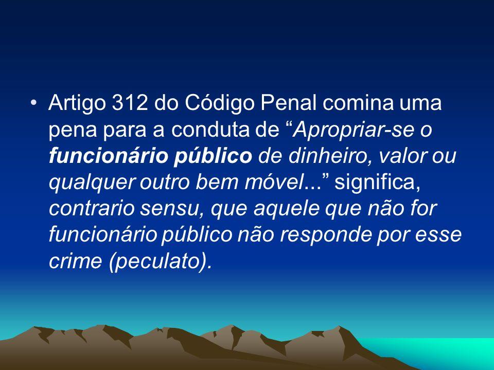 Artigo 312 do Código Penal comina uma pena para a conduta de Apropriar-se o funcionário público de dinheiro, valor ou qualquer outro bem móvel... sign