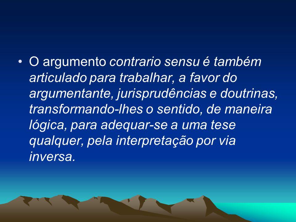 O argumento contrario sensu é também articulado para trabalhar, a favor do argumentante, jurisprudências e doutrinas, transformando-lhes o sentido, de