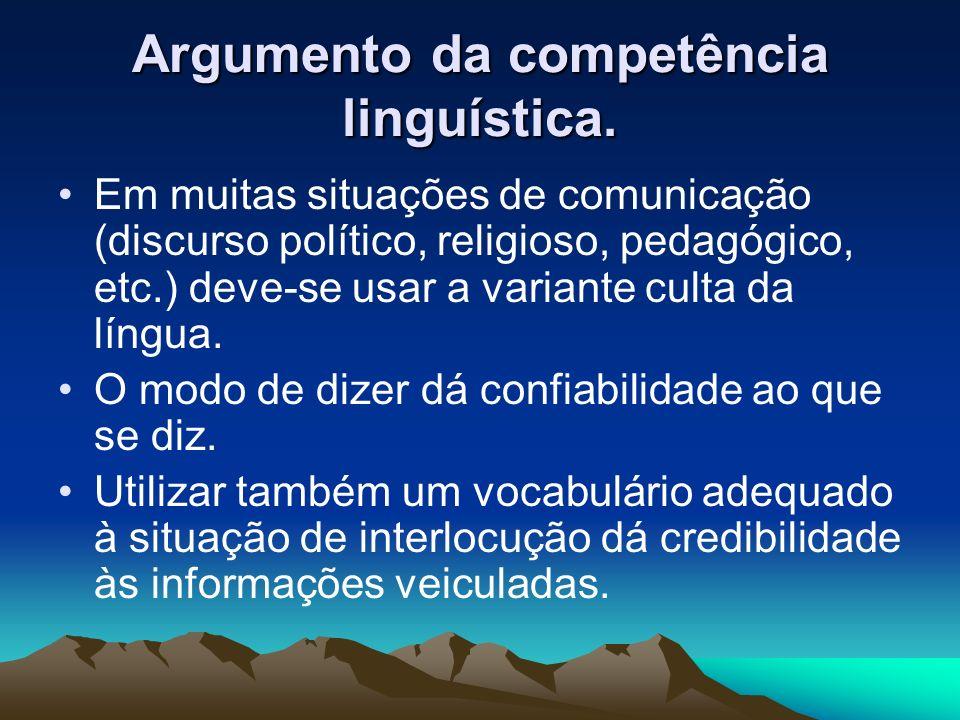 Argumento da competência linguística. Em muitas situações de comunicação (discurso político, religioso, pedagógico, etc.) deve-se usar a variante cult
