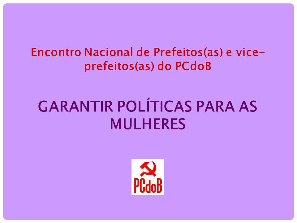 Encontro Nacional de Prefeitos(as) e vice- prefeitos(as) do PCdoB GARANTIR POLÍTICAS PARA AS MULHERES