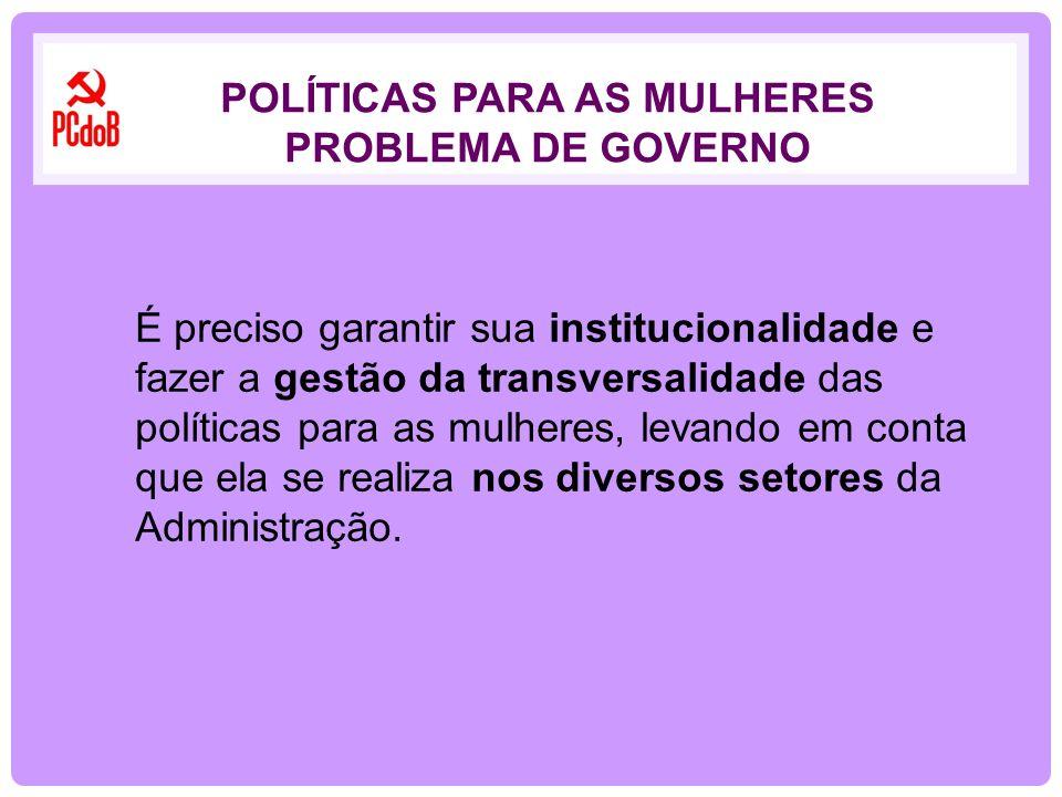 É preciso garantir sua institucionalidade e fazer a gestão da transversalidade das políticas para as mulheres, levando em conta que ela se realiza nos
