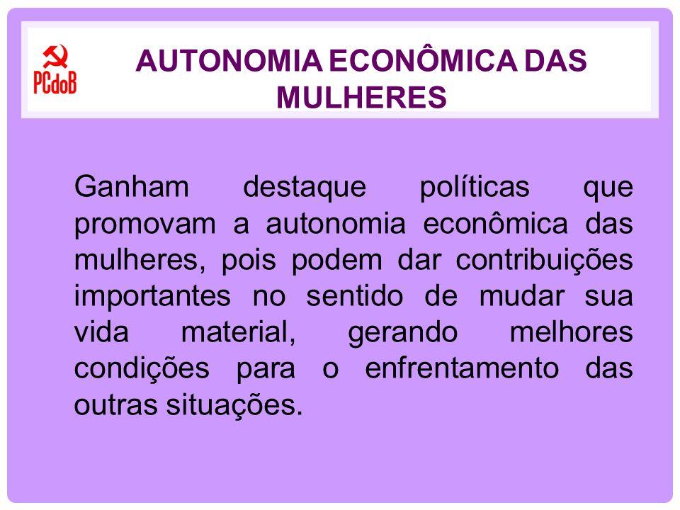 Ganham destaque políticas que promovam a autonomia econômica das mulheres, pois podem dar contribuições importantes no sentido de mudar sua vida mater