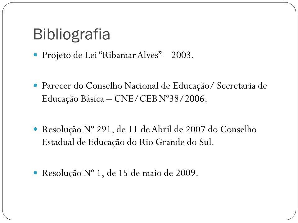 Bibliografia Projeto de Lei Ribamar Alves – 2003. Parecer do Conselho Nacional de Educação/ Secretaria de Educação Básica – CNE/CEB Nº38/2006. Resoluç