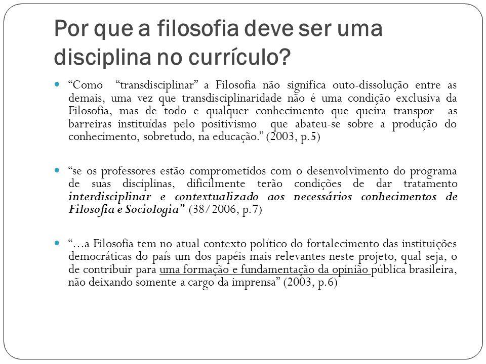 Por que a filosofia deve ser uma disciplina no currículo? Como transdisciplinar a Filosofia não significa outo-dissolução entre as demais, uma vez que