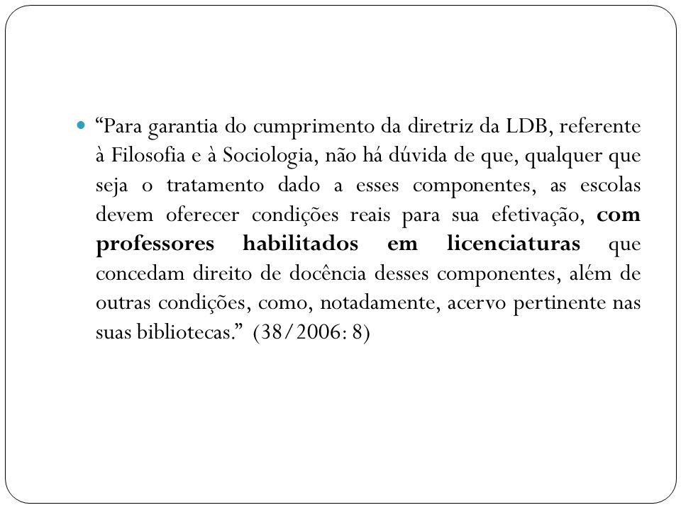 Para garantia do cumprimento da diretriz da LDB, referente à Filosofia e à Sociologia, não há dúvida de que, qualquer que seja o tratamento dado a ess