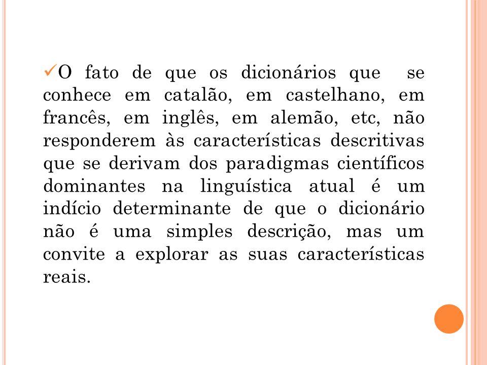 O fato de que os dicionários que se conhece em catalão, em castelhano, em francês, em inglês, em alemão, etc, não responderem às características descr