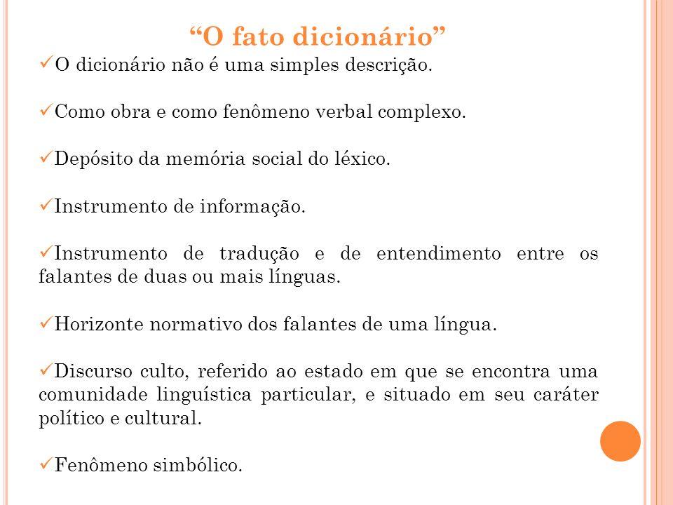 O fato dicionário O dicionário não é uma simples descrição. Como obra e como fenômeno verbal complexo. Depósito da memória social do léxico. Instrumen