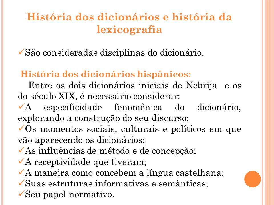 História dos dicionários e história da lexicografia São consideradas disciplinas do dicionário. História dos dicionários hispânicos: Entre os dois dic