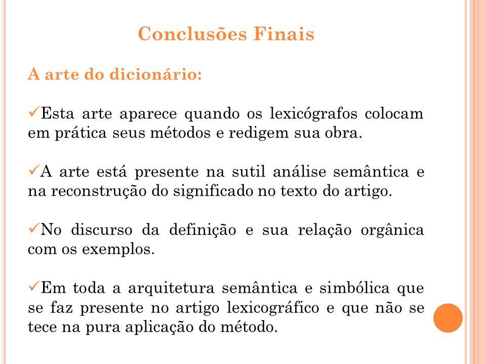 Conclusões Finais A arte do dicionário: Esta arte aparece quando os lexicógrafos colocam em prática seus métodos e redigem sua obra. A arte está prese