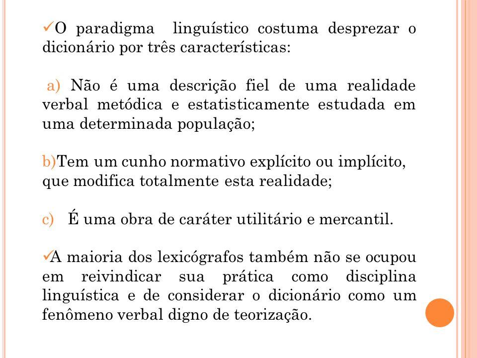 O paradigma linguístico costuma desprezar o dicionário por três características: a) Não é uma descrição fiel de uma realidade verbal metódica e estati