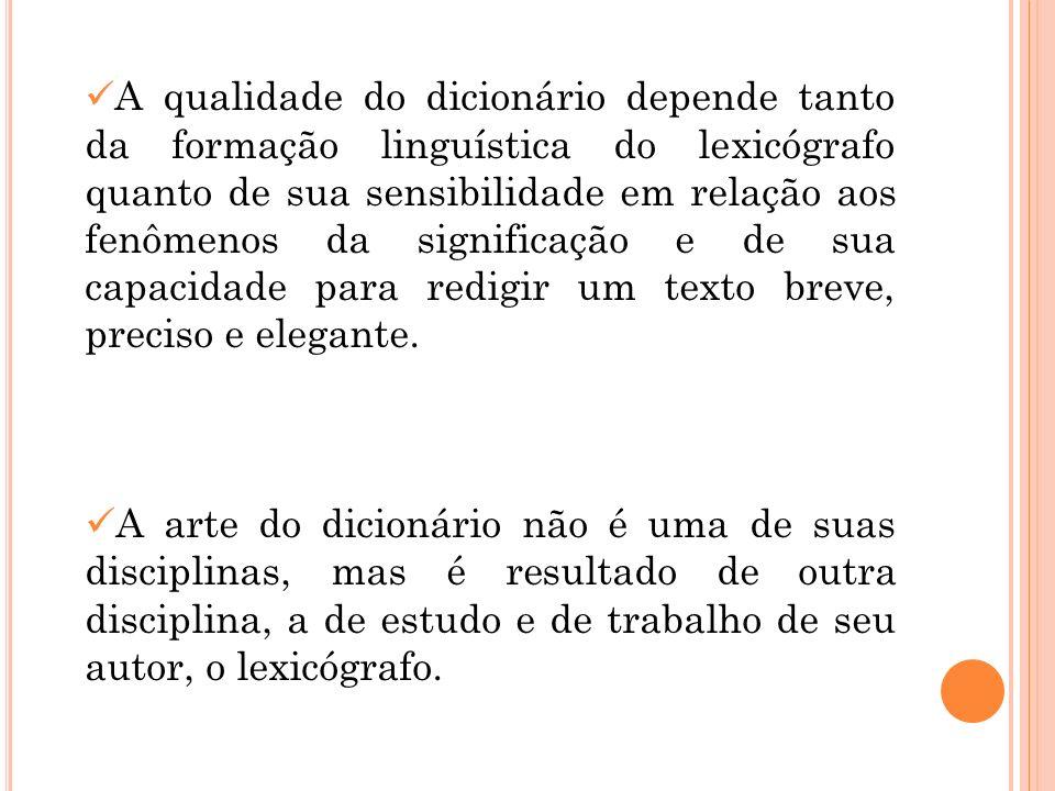 A qualidade do dicionário depende tanto da formação linguística do lexicógrafo quanto de sua sensibilidade em relação aos fenômenos da significação e