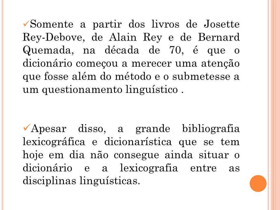 Somente a partir dos livros de Josette Rey-Debove, de Alain Rey e de Bernard Quemada, na década de 70, é que o dicionário começou a merecer uma atençã
