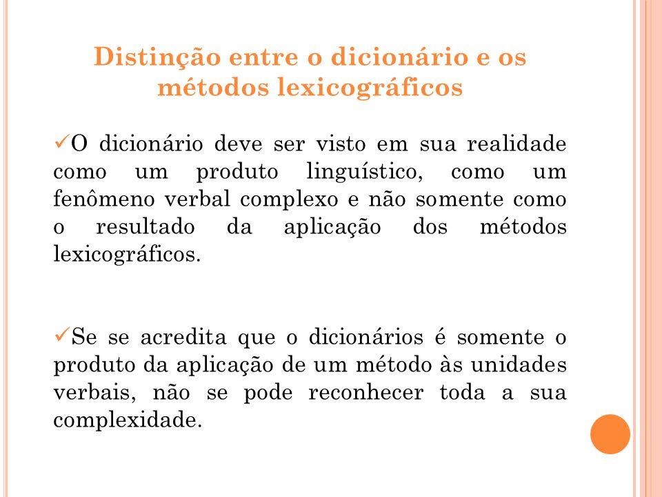 Distinção entre o dicionário e os métodos lexicográficos O dicionário deve ser visto em sua realidade como um produto linguístico, como um fenômeno ve