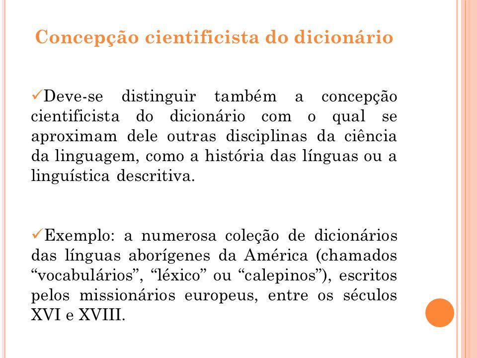 Concepção cientificista do dicionário Deve-se distinguir também a concepção cientificista do dicionário com o qual se aproximam dele outras disciplina