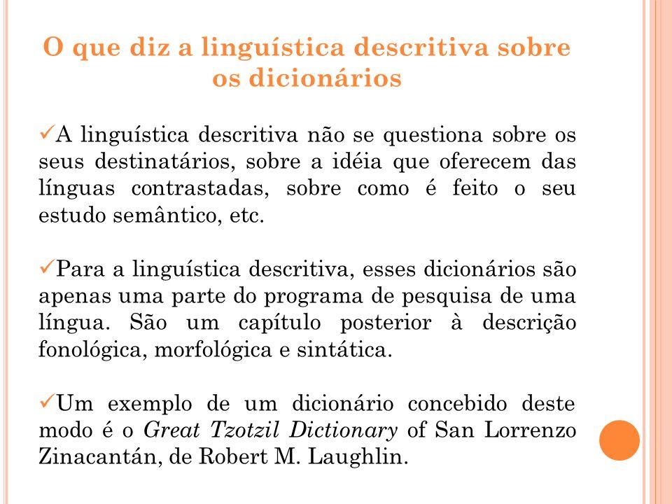 O que diz a linguística descritiva sobre os dicionários A linguística descritiva não se questiona sobre os seus destinatários, sobre a idéia que ofere